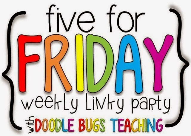 Five for Friday (On Saturday!)