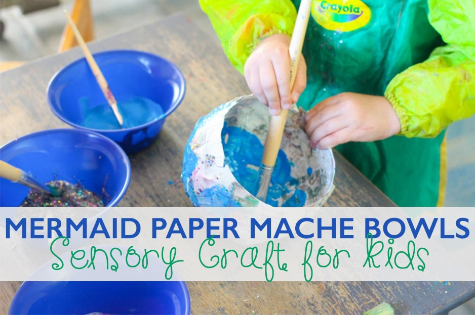 Mermaid Paper Mache Bowls: Sensory Craft for Kids