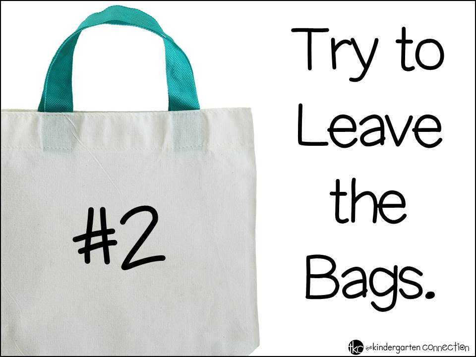 Leave the bags at school as often as possible to limit teacher stress.