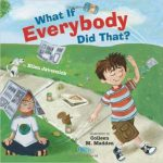 What If Everybody Did that? is a great story about not just obeying rules but working together to make the world a better place.