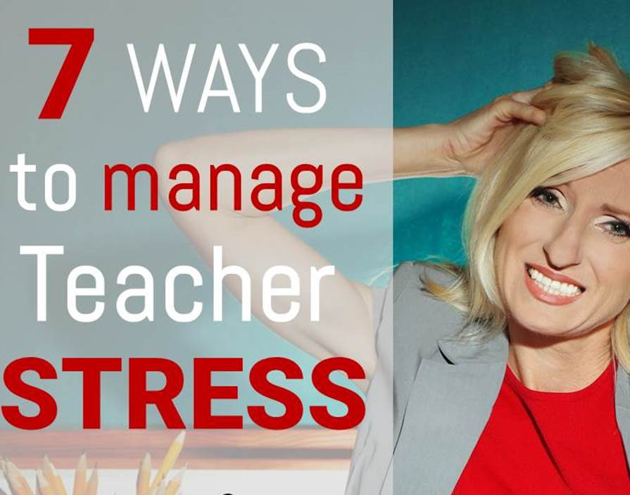 7 ways to manage teacher stress
