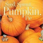 Seed, Sprout, Pumpkin Pie has beautiful photographs taking you through the life cycle of a pumpkin.