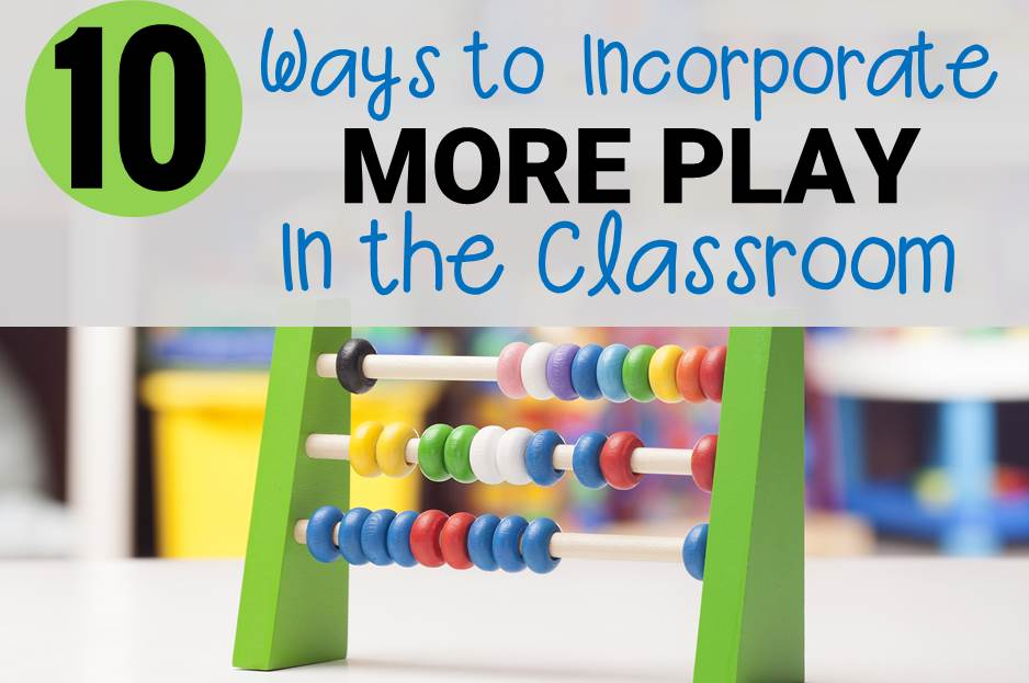 10 Ways to Incorporate More Play in the Classroom