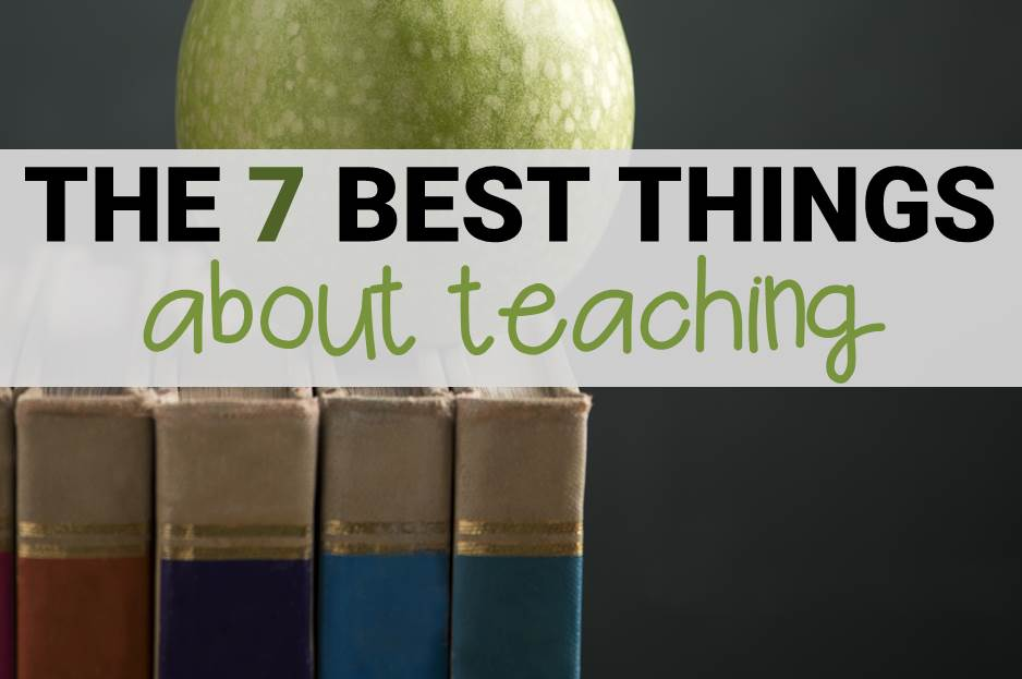 The 7 Best Things About Teaching