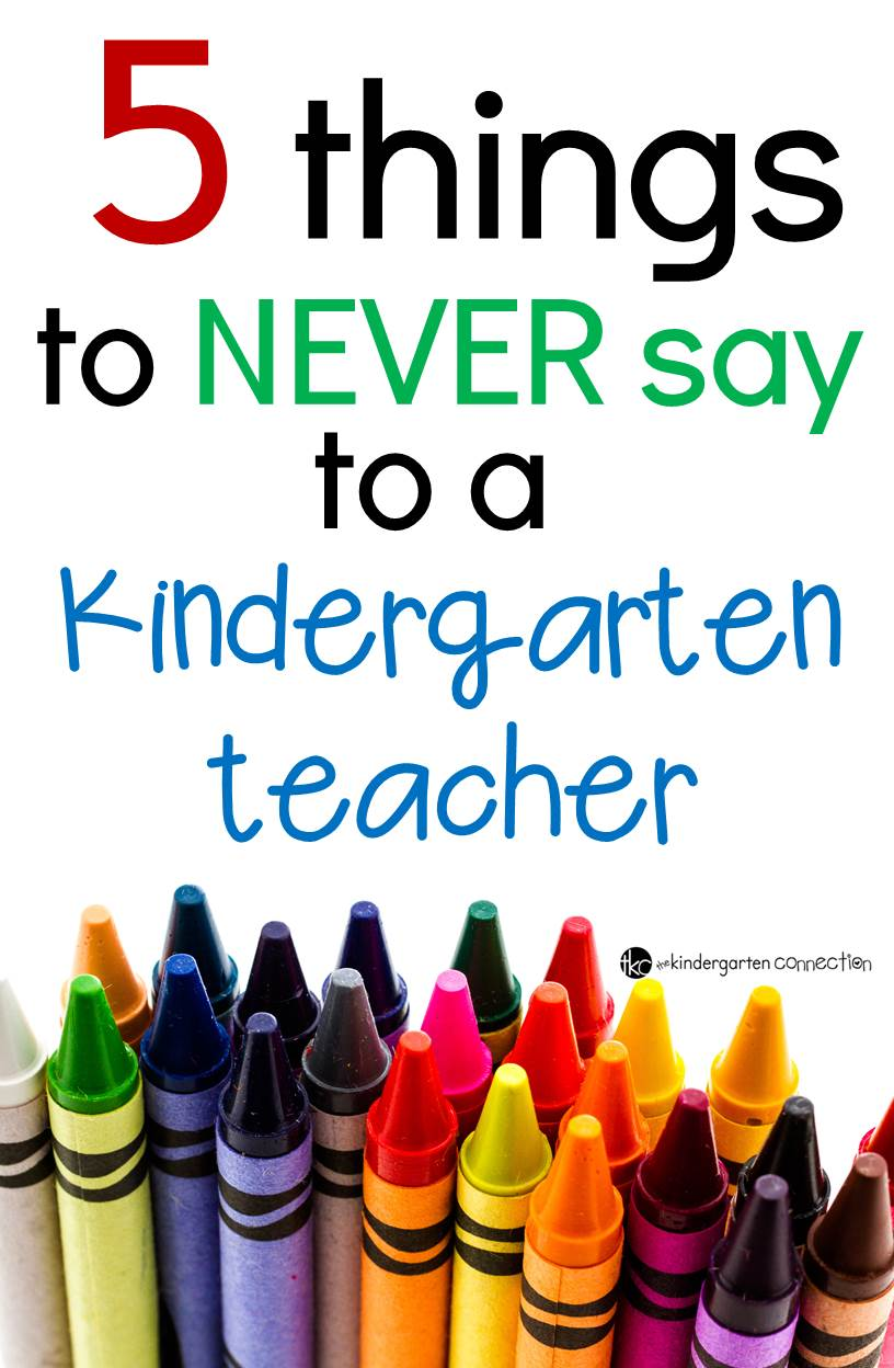 Have a kindergarten teacher in your life? Be sure not to say these 5 things to them. Being a kindergarten teacher is tougher than it looks!