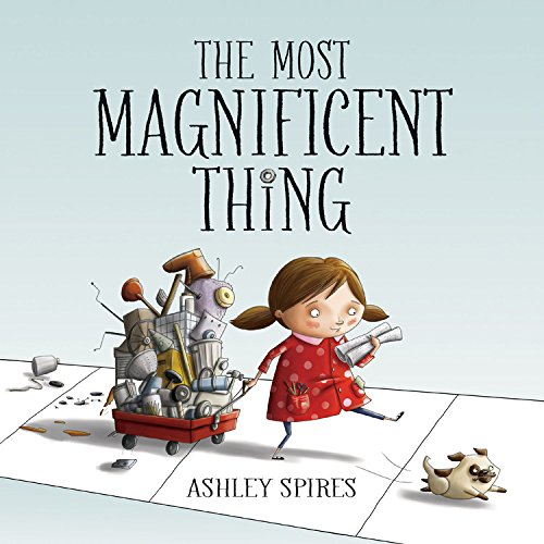 The Most Magnificent Thing teaches children how to deal with frustrations.