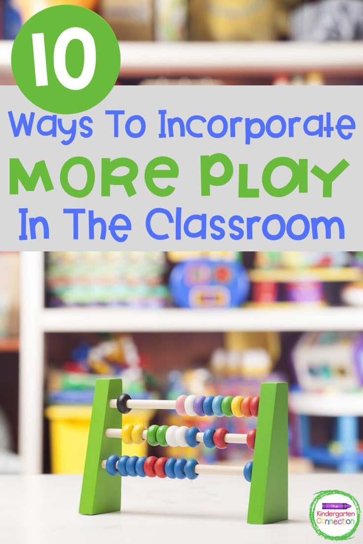 It is entirely possible to incorporate more play in the classroom while also meeting academic standards. Play is so important, and these 10 ways to incorporate play in the classroom are great for any teacher to try!