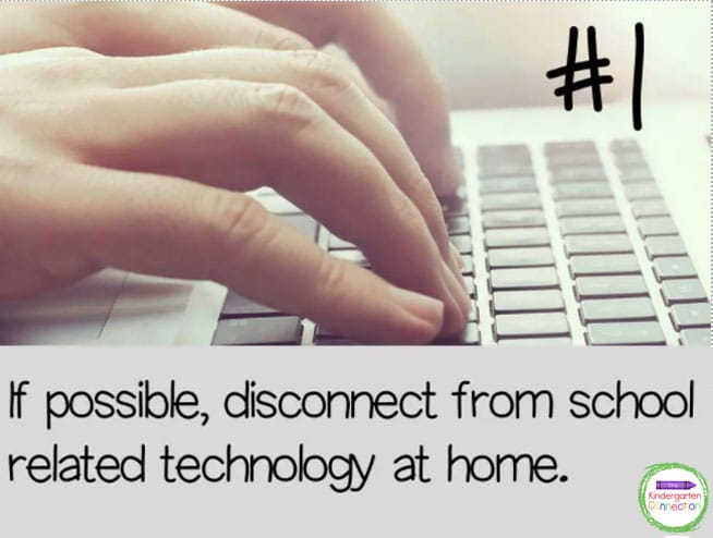 If possible, turn off the notifications and disconnect from school related technology at home.