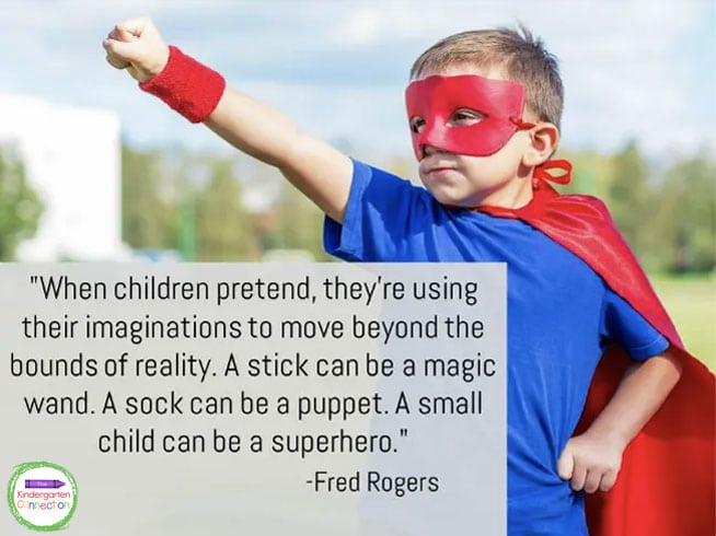 """""""When children pretend, they're using their imaginations to move beyond the bounds of reality. A stick can be a magic wand. A sock can be a puppet. A small child can be a superhero."""" - Fred Rogers"""
