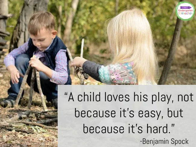 """""""A child loves his play, not because it's easy, but because it's hard."""" - Benjamin Spock"""